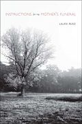 Instructions for My Mother's Funeral by Laura Read (AWP Award Series winner, Poetry, 2011)