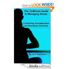 The 10-Minute Guide to Managing Stress: Controlling Procrastination and Information Overload (Amazon Kindle, $2.99)