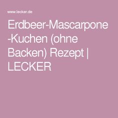 Erdbeer-Mascarpone-Kuchen (ohne Backen) Rezept | LECKER