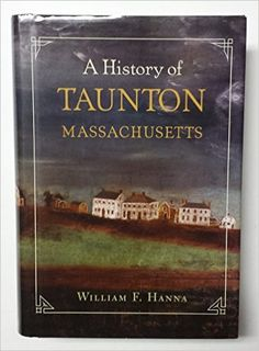 A history of Taunton Massachusetts / by William F. Hanna