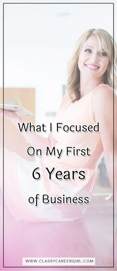 What I Focused On My First 6 Years of Business - Classy Career Girl Writing A Business Plan, Starting A Business, Business Tips, Business Women, Online Business, Over It Quotes, Career Quotes, Career Advice, Focus On Me