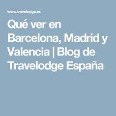 Qué ver en Barcelona, Madrid y Valencia   Blog de Travelodge España