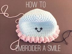How To Embroider A Smile - Amigurumi