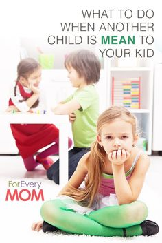 What to Do When a Mean Kid Goes After Your Child - For Every Mom. Oh this! I needed this today!