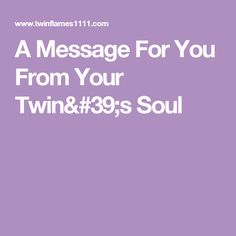 A Message For You From Your Twin's Soul