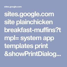 sites.google.com site plainchicken breakfast-muffins?tmpl= system app templates print &showPrintDialog=1