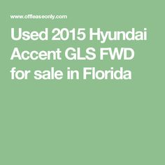 Used 2015 Hyundai Accent GLS FWD for sale in Florida