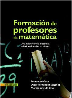Descarga Libro Formación de profesores de matemáticas – Fernando Mesa –Oscar F. Sánchez – Mónica Cruz - PDF – Español  http://helpbookhn.blogspot.com/2014/07/formacion-de-profesores-de-matematicas-Fernando-Mesa-Oscar-Sanchez-Monica-Cruz.html