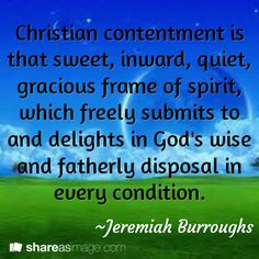 Jeremiah Burroughs (1599-1646). The life and ministry of Burroughs, though comparatively short, exemplify many of the best features of the era to which he belonged. His grasp of doctrine, discernment into the very recesses of the human heart, comprehensive and profound knowledge of Scripture and ability to apply it, and superb gift of illustration, are all exemplified in them. Burroughs died in 1646, two weeks after a fall from his horse.
