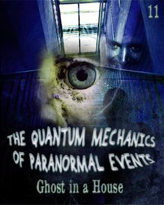 Ghost in a House - The Quantum Mechanics of Paranormal Events - Part 11 « EQAFE