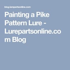 Painting a Pike Pattern Lure - Lurepartsonline.com Blog
