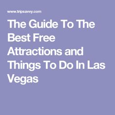 The Guide To The Best Free Attractions and Things To Do In Las Vegas
