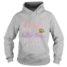 Dogs Are Better Than People tshirt pets  anime  animals, Order HERE ==> https://www.sunfrog.com/Pets/125874530-740813760.html?89699, Please tag & share with your friends who would love it, #christmasgifts #jeepsafari #birthdaygifts