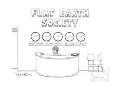 """""""FLAT EARTH SOCIETY."""" There really is such a society, though I now suspect it may not be serious. If the Earth were flat, we wouldn't have time zones. (Credit: New Yorker Cartoon Poster Print by Charlie Hankin at the Condé Nast Collection) Mona Evans, """"Columbus and the Flat Earth Myth"""" http://www.bellaonline.com/articles/art301140.asp"""