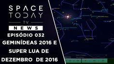 Geminídeas 2016 e Super Lua de Dezembro - Space Today TV News Ep.032