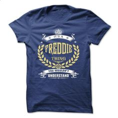 FREDDIE . its a FREDDIE Thing You Wouldnt Understand  - - #shirts for tv fanatics #matching hoodie. BUY NOW => https://www.sunfrog.com/Names/FREDDIE-its-a-FREDDIE-Thing-You-Wouldnt-Understand--T-Shirt-Hoodie-Hoodies-YearName-Birthday-50982020-Guys.html?68278
