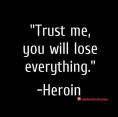 Image result for trust me you will lose everything heroin