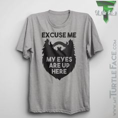 Excuse Me My Eyes Are Up Here Graphic Tee, Beard Graphic T-Shirt, Funny Shirt, Grey Shirt with Black Print, Hipster Tee, Soft Comfortable by TFLifestyles on Etsy