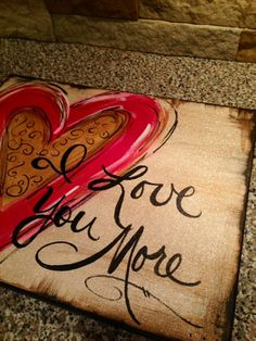 I Love You More ~ handpainted canvas art