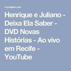 Henrique e Juliano - Deixa Ela Saber - DVD Novas Histórias - Ao vivo em Recife - YouTube
