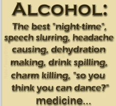 Alcohol the best time you never remember!!!