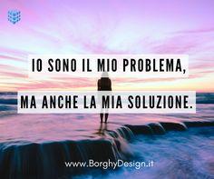 Io sono il mio problema, ma anche la mia soluzione.
