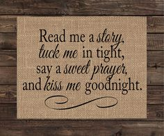 Burlap Print Baby or Child's Room Rustic Sign - Read Me a Story, Tuck Me in Tight, Say a Sweet Prayer and Kiss Me Goodnight (#1150B)