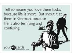 Tell Someone You Love Them Today - But Shout It In German