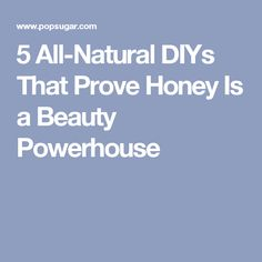 5 All-Natural DIYs That Prove Honey Is a Beauty Powerhouse