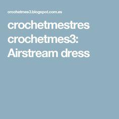 crochetmestres crochetmes3: Airstream dress