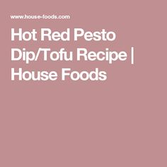 Hot Red Pesto Dip/Tofu Recipe   House Foods