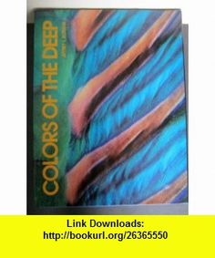 Colors of the Deep (9780934738873) Jeffrey L. Rotman, Joseph Levine , ISBN-10: 0934738874  , ISBN-13: 978-0934738873 ,  , tutorials , pdf , ebook , torrent , downloads , rapidshare , filesonic , hotfile , megaupload , fileserve