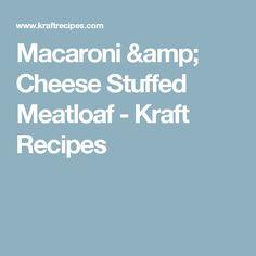 Macaroni & Cheese Stuffed Meatloaf - Kraft Recipes