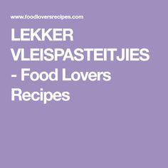 LEKKER VLEISPASTEITJIES - Food Lovers Recipes