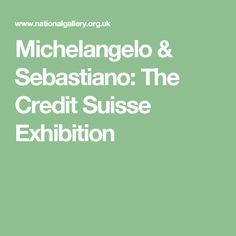 Michelangelo & Sebastiano: The Credit Suisse Exhibition