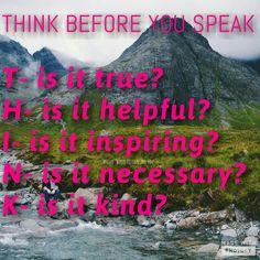 Think before you speak.