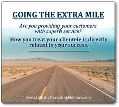 Going the Extra Mile Go The Extra Mile, Treat Yourself, Customer Service, Singing, Knowledge, Country Roads, Success, Feelings, Friends