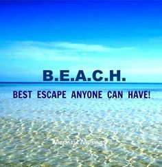 B.E.A.C.H. Best Escape Anyone Can Have - 50 Warm and Sunny Beach Therapy Quotes - Style Estate -