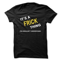 Its A Frick Thing - #grandparent gift #college gift. THE BEST => https://www.sunfrog.com/Names/Its-A-Frick-Thing.html?68278