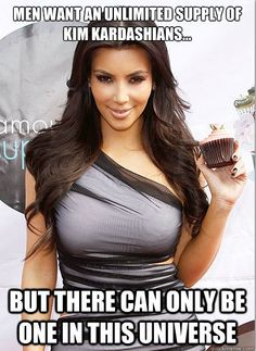 This meme has to do with scarcity.  There is a limited quantity supplied of Kim K but the quantity demanded men have is greater. D. Dupaty ECON 2105-N08