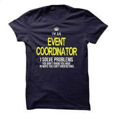 i am an EVENT COORDINATOR i solve problems - #mens dress shirts #customized hoodies. ORDER HERE => https://www.sunfrog.com/LifeStyle/i-am-an-EVENT-COORDINATOR-i-solve-problems-47293373-Guys.html?id=60505
