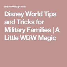 Disney World Tips and Tricks for Military Families | A Little WDW Magic