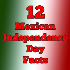 12 Important Mexican Independence Day Facts