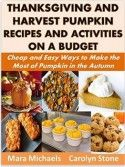 FREE today on Amazon, ,11-5-15  Thanksgiving and Harvest Pumpkin Recipes and Activities on a Budget: Cheap and Easy Ways to Make the Most of Pumpkin in the Autumn