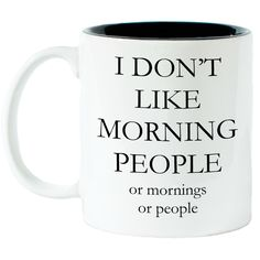 A personal favorite from my Etsy shop https://www.etsy.com/listing/225091155/i-dont-like-morning-people-mug-coffee