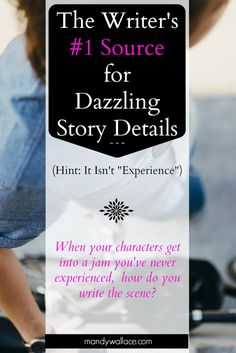 """The Writer's #1 Source for Dazzling Story Details (Hint: It Isn't """"Experience""""). When your characters get into a jam you've never experienced, how do you write the scene?"""