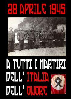 Avanguardia Nazionale: 28 APRILE 1945: ALL'ITALIA DELL'ONORE E DELL'AMORE...