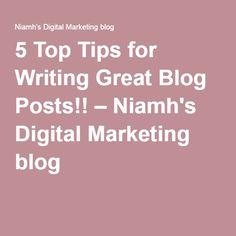 5 Top Tips for Writing Great Blog Posts!! – Niamh's Digital Marketing blog