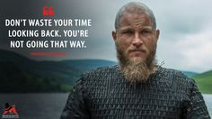 #RagnarLothbrok: Don't waste your time looking back. You're not going that way.  More on: http://www.magicalquote.com/series/vikings/ #Vikings
