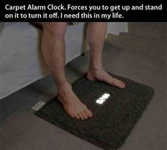 Forces you to get out of bed and stand on it to turn off the alarm clock. I need this.